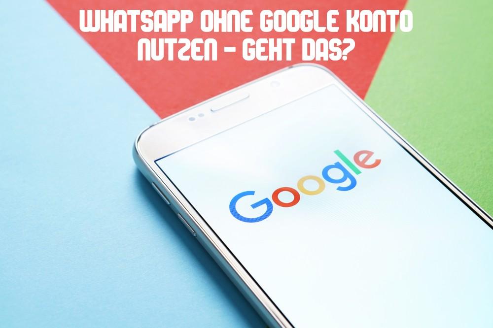 WhatsApp ohne Google Konto nutzen
