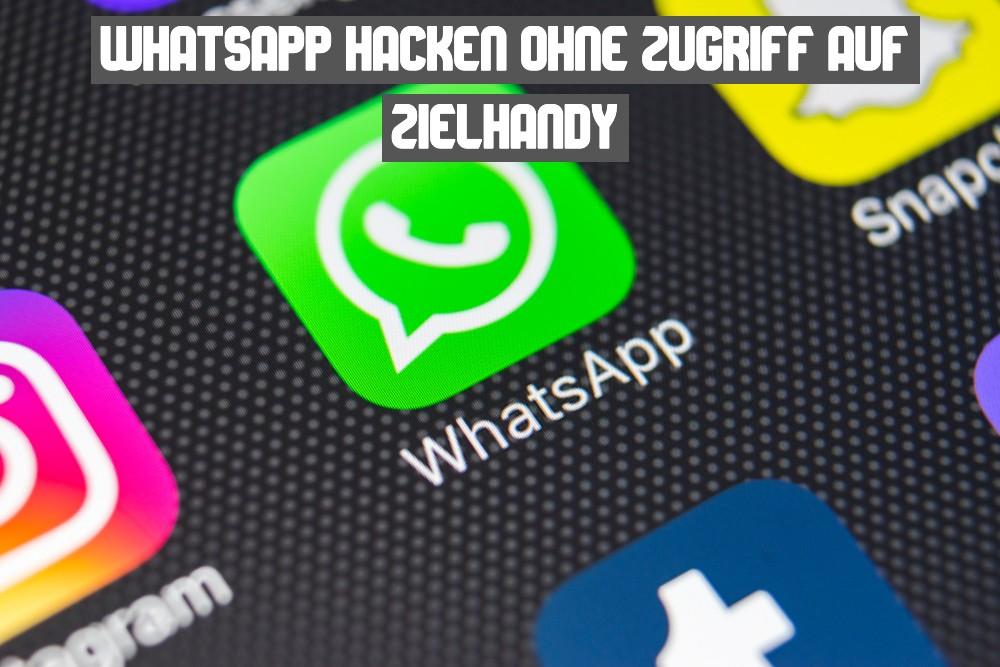 WhatsApp Hacken ohne Zugriff auf Zielhandy